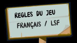 Rêgles du jeu en francais et LSF